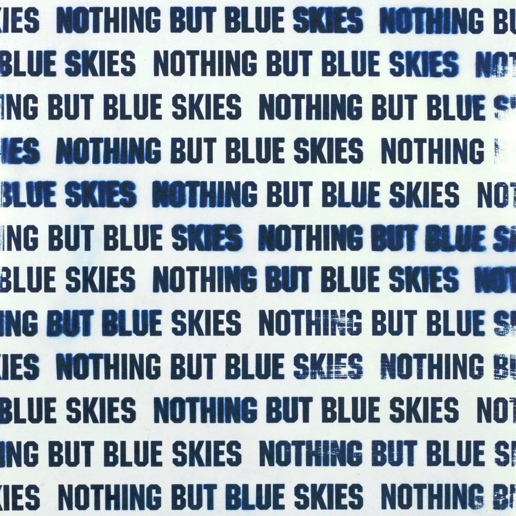 "words saying ""Nothing But Blue Skies"""